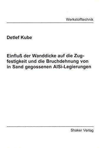 Einfluß der Wanddicke auf die Zugfestigkeit und die Bruchdehnung von in Sand gegossenen AlSi-Legierungen (Berichte aus der Werkstofftechnik)