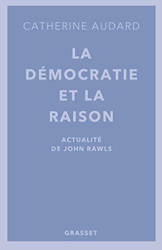La démocratie et la raison: Actualités de John Rawls