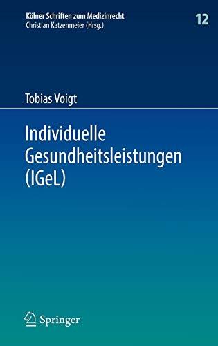 Individuelle Gesundheitsleistungen (IGeL): im Rechtsverhältnis von Arzt und Patient (Kölner Schriften zum Medizinrecht)