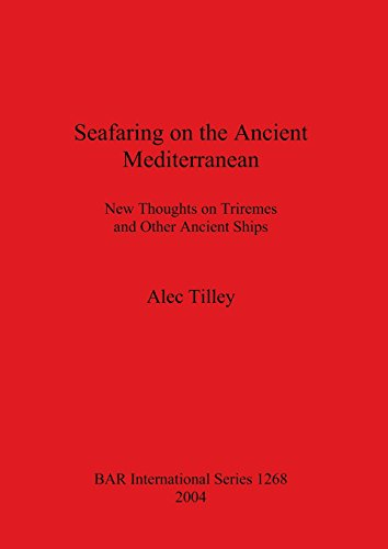 Seafaring on the Ancient Mediterranean: New Thoughts on Triremes and Other Ancient Ships (BAR International Series)