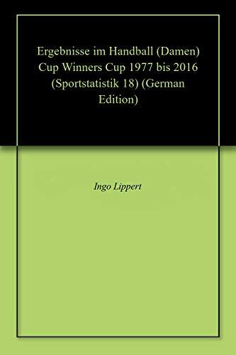 Ergebnisse im Handball (Damen) Cup Winners Cup 1977 bis 2016 (Sportstatistik 18)