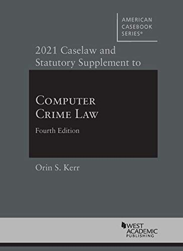 Compare Textbook Prices for 2021 Caselaw and Statutory Supplement to Computer Crime Law, 4th American Casebook Series 2021 Edition ISBN 9781647084783 by Kerr, Orin S.
