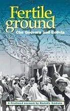 Fertile Ground-Che Guevara and Bolivia: A Firsthand Account by Rodolfo Saldana