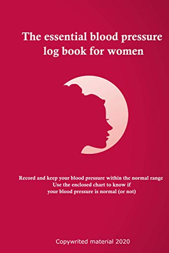 The essential blood pressure log book for women: Record and keep your blood pressure within the normal range- Use the enclosed chart to know if your blood pressure is normal (or not)