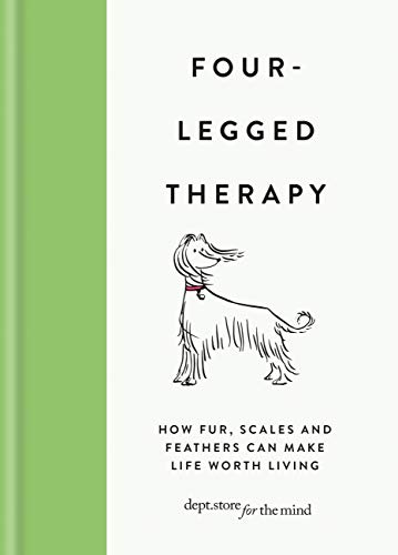Four-Legged Therapy: How fur, scales and feathers can make life worth living (Dept Store for the Mind) (English Edition)