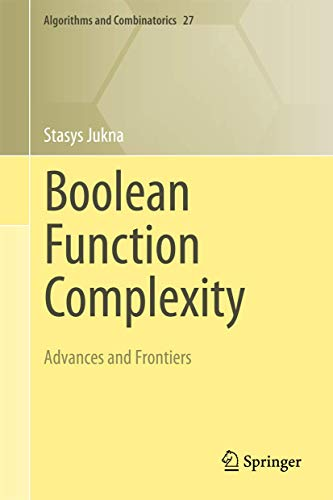Boolean Function Complexity: Advances and Frontiers (Algorithms and Combinatorics, Vol. 27)