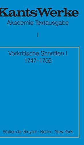 Immanuel Kant: Werke: Kants Werke. Akademie Textausgabe, Bd.1: Vorkritische Schriften I: 1747 - 1756