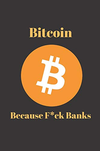 Bitcoin Because Fuck Banks: Journal, Notebook, for trader, miner Notebook, Ruled, Writing Book