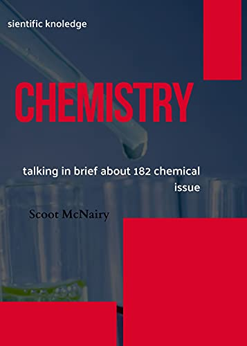 CHEMISTRY : talking in brief about 182 chemical issue (English Edition)