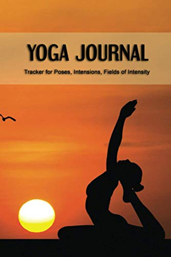 Yoga Journal: Personal Notebook for Training, Namaste - Log Book, Tracker for Lessons, Poses, Intensions, Fields of Intensity. Activity notebook.