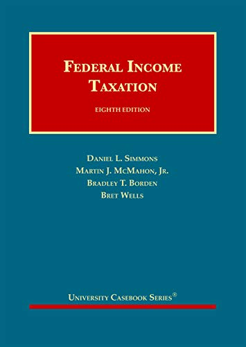 Compare Textbook Prices for Federal Income Taxation University Casebook Series 8 Edition ISBN 9781647081164 by Simmons, Daniel L.,McMahon Jr., Martin J.,Borden, Bradley T.,Wells, Bret
