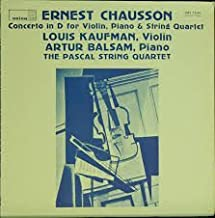 Ernest Chausson: Concerto in D Major for Violin, Piano and String Quartet, Opus 21 ~ Louis Kaufman, Violin - Artur Balsam, Piano - The Pascal String Quartet {Jacques Dumont 1st Violin - Maurice Crut, 2nd Violin - Leon Pascal, Viola - Robert Salles, 'Cello} ~ ORION ORS 73134 - 38.1 min.