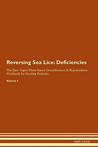 Reversing Sea Lice: Deficiencies The Raw Vegan Plant-Based Detoxification & Regeneration Workbook fo