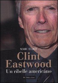 Clint Eastwood. Un ribelle americano