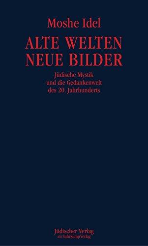 Alte Welten, neue Bilder: Jüdische Mystik und die Gedankenwelt des 20. Jahrhunderts