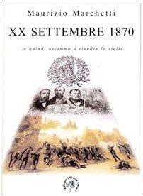 20 settembre 1870. E quindi uscimmo a riveder le stelle