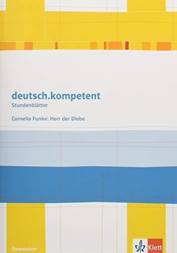 deutsch.kompetent. Cornelia Funke: Herr der Diebe: Kopiervorlagen Klasse 5/6 (Stundenblätter Deutsch)