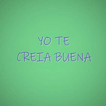 Yo Te Creia Buena