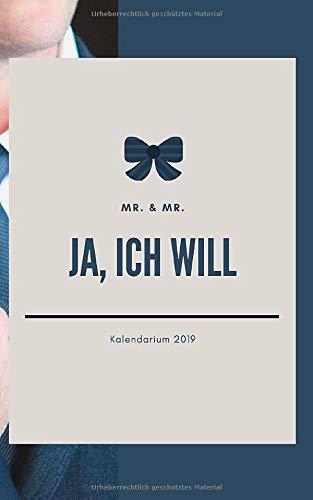 MR. & MR. JA, ICH WILL Kalendarium 2019: Terminkalender Jahresplaner Hochzeitsplaner für den modernen Mann - Hochzeitsplanung vom Antrag bis zu den Flitterwochen