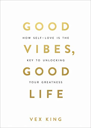 Compare Textbook Prices for Good Vibes, Good Life: How Self-Love Is the Key to Unlocking Your Greatness Illustrated Edition ISBN 9781788171823 by King, Vex