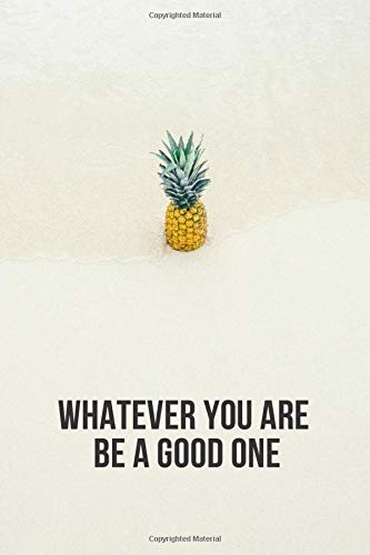 Whatever you are be a good one.: Subtitle: Motivational Notebook, Journal, Diary (110 Pages, Lines, 6 x 9)