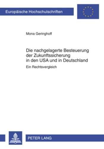 Die nachgelagerte Besteuerung der Zukunftssicherung in den USA und in Deutschland: Ein Rechtsvergleich (Europäische Hochschulschriften Recht, Band 4951)