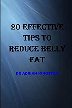 20 Effective tips to reduce belly fat  change your gut change your life lose up to 16lbs in 14 days practical steps to revitalize your changing body zero belly diet dieting for over 50s