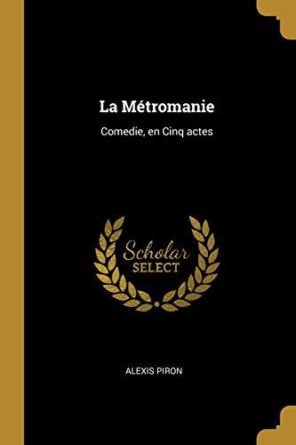 CAT-LA METROMANIE: Comedie, En Cinq Actes