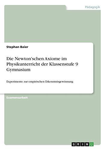 Die Newton'schen Axiome im Physikunterricht der Klassenstufe 9 Gymnasium: Experimente zur empirischen Erkenntnisgewinnung