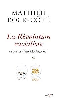 La Révolution racialiste, et autres virus idéologiques par [Mathieu BOCK-CÔTÉ]