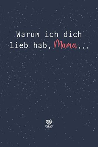 Warum ich dich lieb hab, Mama...Eine kleine große Liebeserklärung zum Ausfüllen & Verschenken: Geschenkbuch für die eigene Mutter als Geschenk zum Muttertag oder Geburtstag
