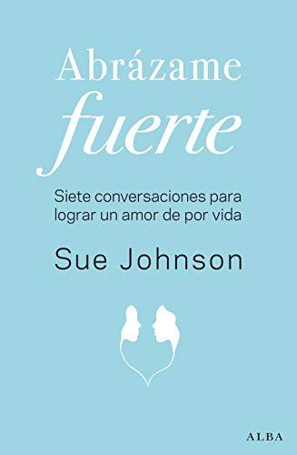 Abrázame fuerte (Psicología) eBook: Johnson, Sue, Berástegui, Manu ...