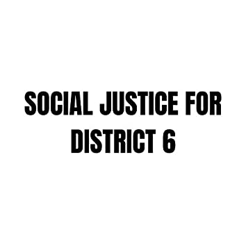 Social Justice for District 6