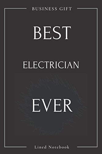 Best Electrician EVER Notebook: Retirement gifts for ElectricianS
