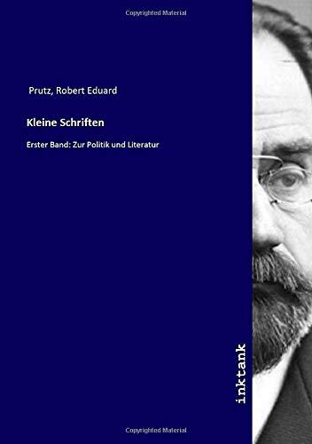 Kleine Schriften: Erster Band: Zur Politik und Literatur