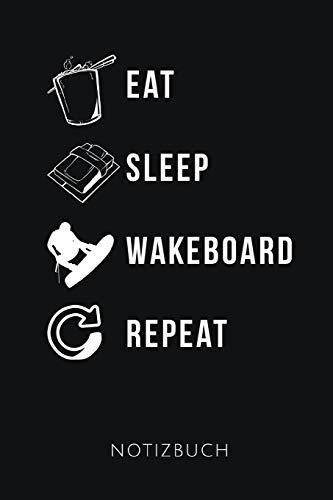 EAT SLEEP WAKEBOARD REPEAT NOTIZBUCH: Tolles Geschenk für Wakeboarder und Wakeboarderinnen I Notizbuch, 120 karierte Seiten I Format 6x9 Zoll, DIN A5 I Soft Cover matt I
