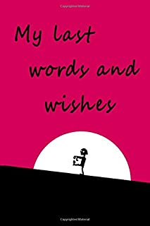 My Last Words and Wishes: Helpful information for when I'm gone, Notebook, 100 Lined Pages, 6x9''