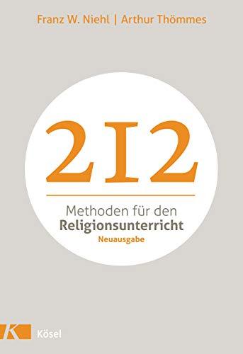 212 Methoden für den Religionsunterricht: Neuausgabe