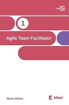 Agile Team Facilitator: A Coach's Path Towards Enterprise Agility (Chief Agility Officer Book 1) by [Martin Alaimo]