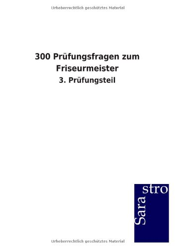 300 Prüfungsfragen zum Friseurmeister: 3. Prüfungsteil