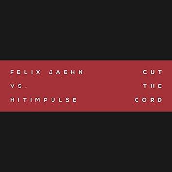 Cut The Cord (Felix Jaehn Vs. Hitimpulse)