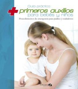 Guía práctica de primeros auxilios para bebes y niños: Procedimientos de emrgencia para padres y cuidadores