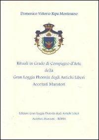 Rituali in grado di Compagno d'Arte della Gran Loggia Phoenix degli antichi Liberi accettati Muratori. Nel solco della tradizione (Quaderni di loggia)