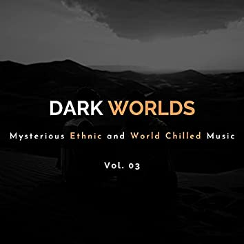 Dark Worlds - Mysterious Ethnic And World Chilled Music Vol. 03