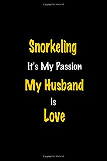 Snorkeling It's my passion My Husband Is Love: Perfect quote Journal Diary Planner, Snorkeling Journal Gift for Kids girls...