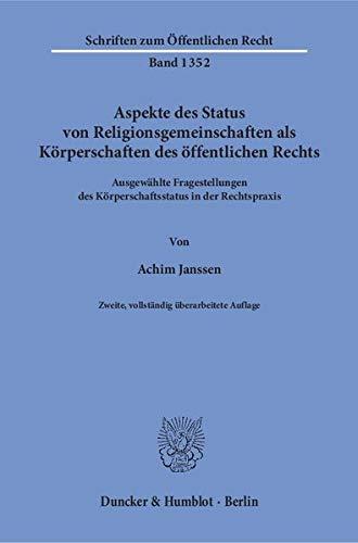 Aspekte des Status von Religionsgemeinschaften als Körperschaften des öffentlichen Rechts.: Ausgewählte Fragestellungen des Körperschaftsstatus in der Rechtspraxis. (Schriften zum Öffentlichen Recht)