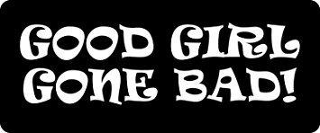 3 - Good Girl Gone Bad Hard Hat / Biker Helmet Sticker BS 842