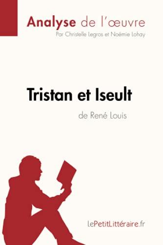 Tristan et Iseult de René Louis (Analyse de l'oeuvre): Comprendre la littérature avec lePetitLittéraire.fr