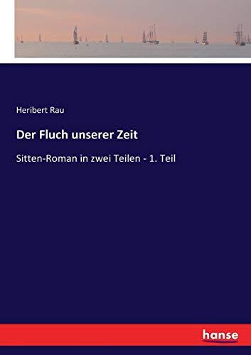 Der Fluch unserer Zeit: Sitten-Roman in zwei Teilen - 1. Teil