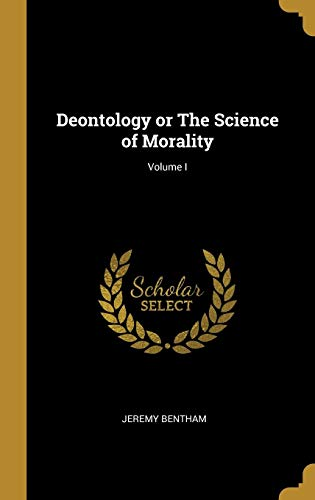 Deontology or The Science of Morality; Volume I